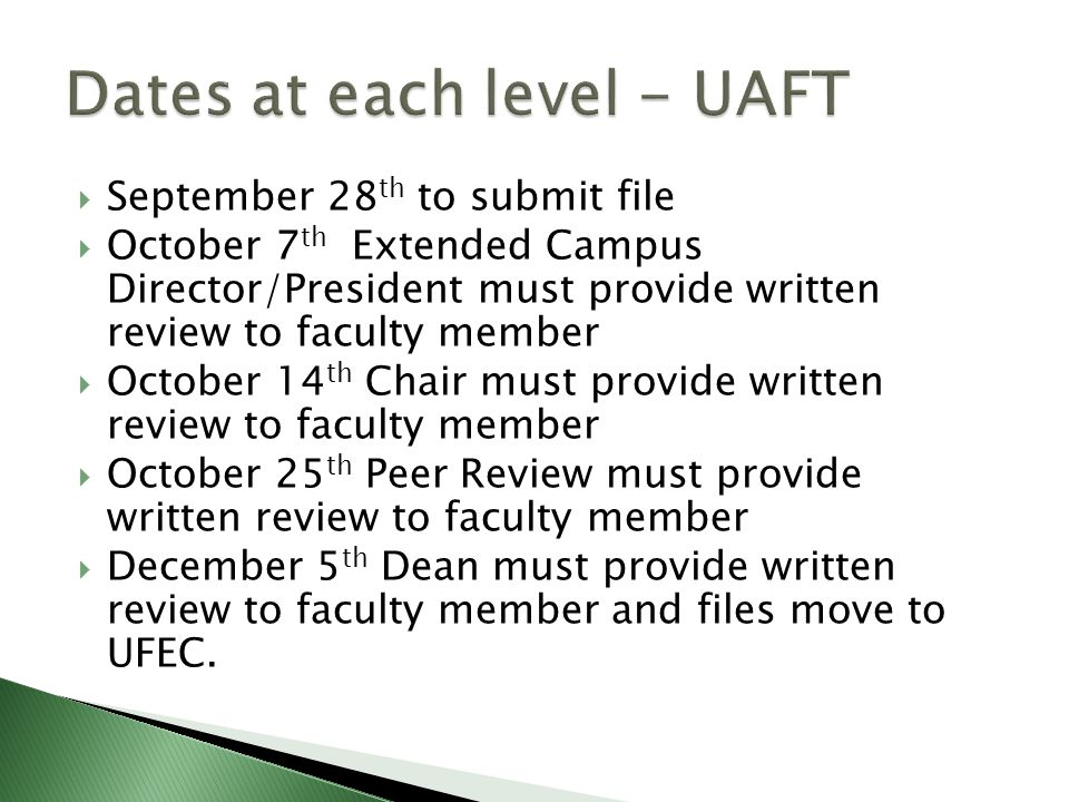  September 28 th to submit file  October 7 th Extended Campus Director/President must provide written review to faculty member  October 14 th Chair must provide written review to faculty member  October 25 th Peer Review must provide written review to faculty member  December 5 th Dean must provide written review to faculty member and files move to UFEC.