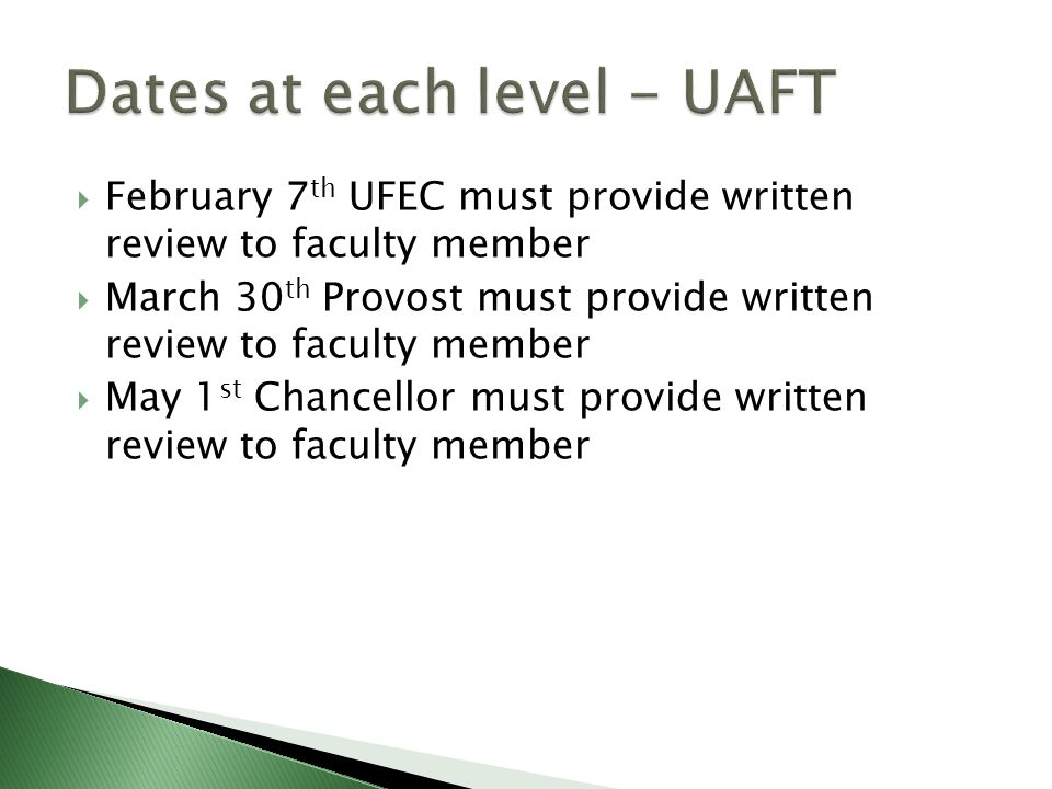  February 7 th UFEC must provide written review to faculty member  March 30 th Provost must provide written review to faculty member  May 1 st Chancellor must provide written review to faculty member