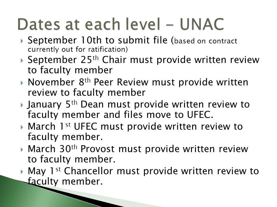  September 10th to submit file ( based on contract currently out for ratification)  September 25 th Chair must provide written review to faculty member  November 8 th Peer Review must provide written review to faculty member  January 5 th Dean must provide written review to faculty member and files move to UFEC.