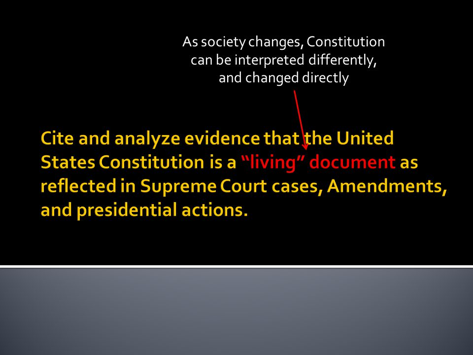 As society changes, Constitution can be interpreted differently, and changed directly