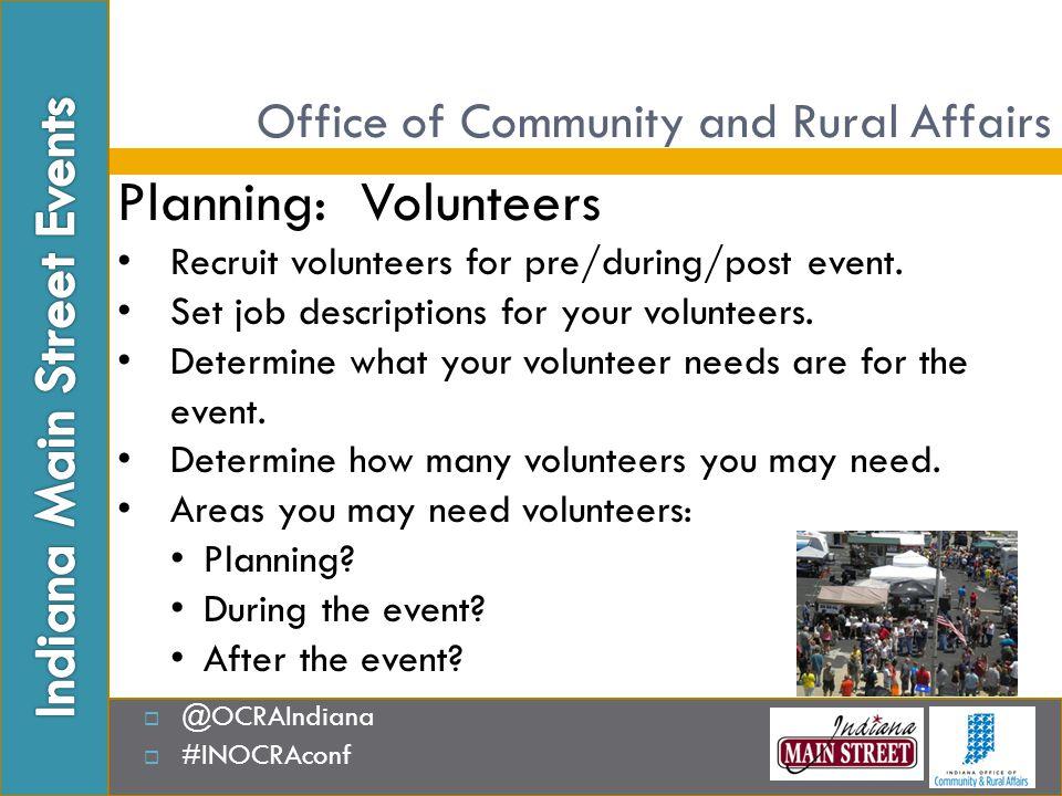 Planning: Volunteers Recruit volunteers for pre/during/post event. Set job descriptions for your volunteers. Determine what your volunteer needs are f