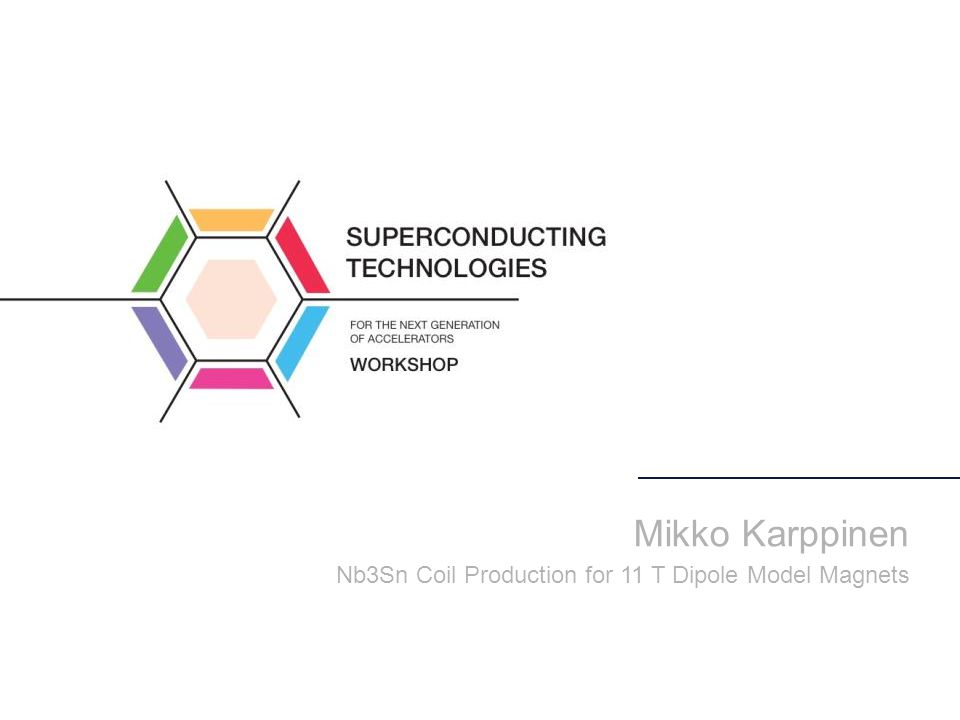 Mikko Karppinen Nb3Sn Coil Production for 11 T Dipole Model Magnets