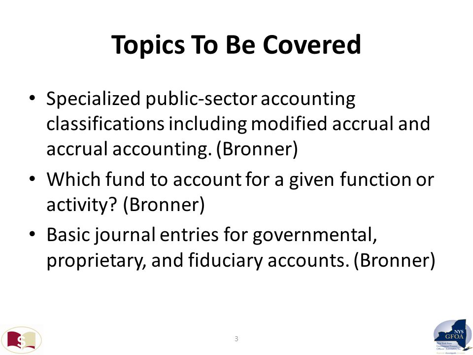 Topics To Be Covered Specialized public-sector accounting classifications including modified accrual and accrual accounting.