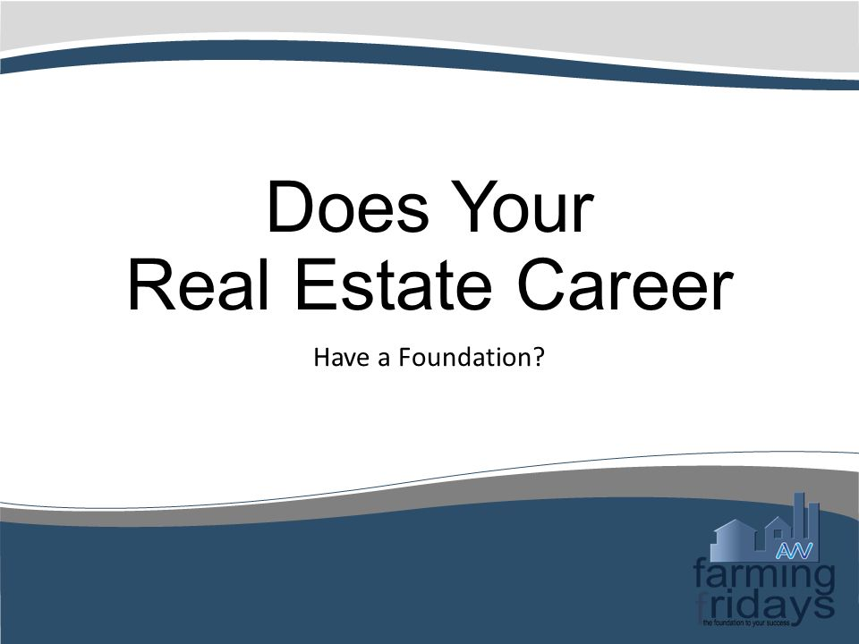 Does Your Real Estate Career Have a Foundation