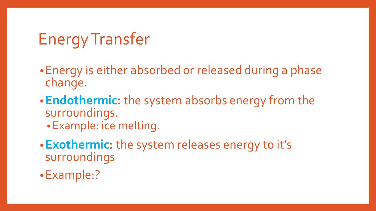 Energy Transfer Energy is either absorbed or released during a phase change.