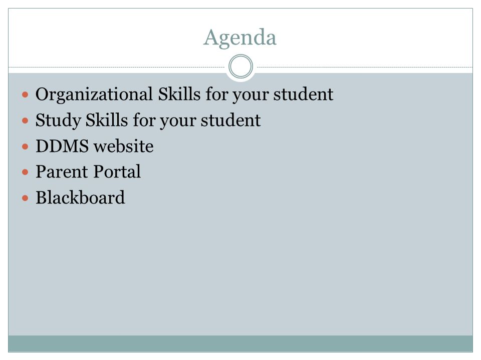 Agenda Organizational Skills for your student Study Skills for your student DDMS website Parent Portal Blackboard