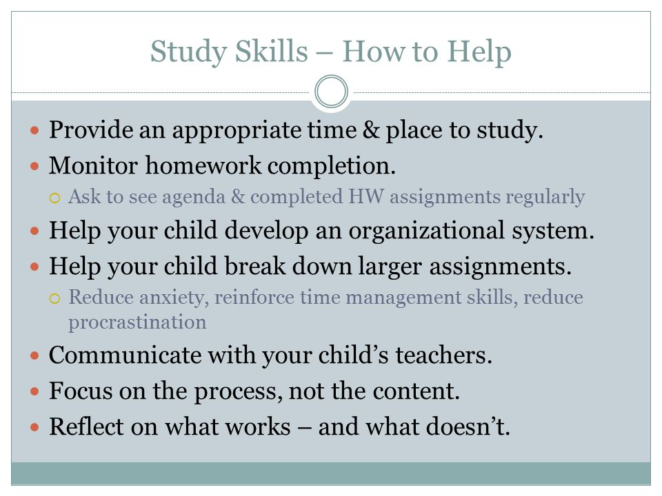 Study Skills – How to Help Provide an appropriate time & place to study.