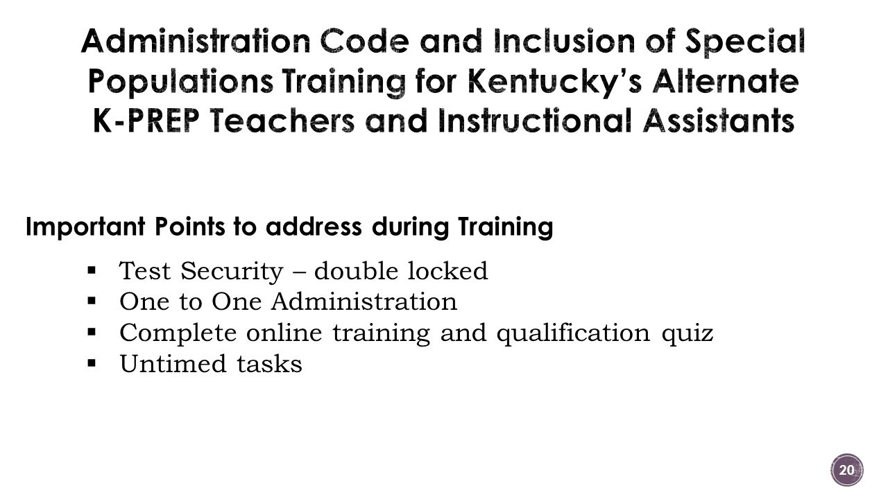 Important Points to address during Training  Test Security – double locked  One to One Administration  Complete online training and qualification q