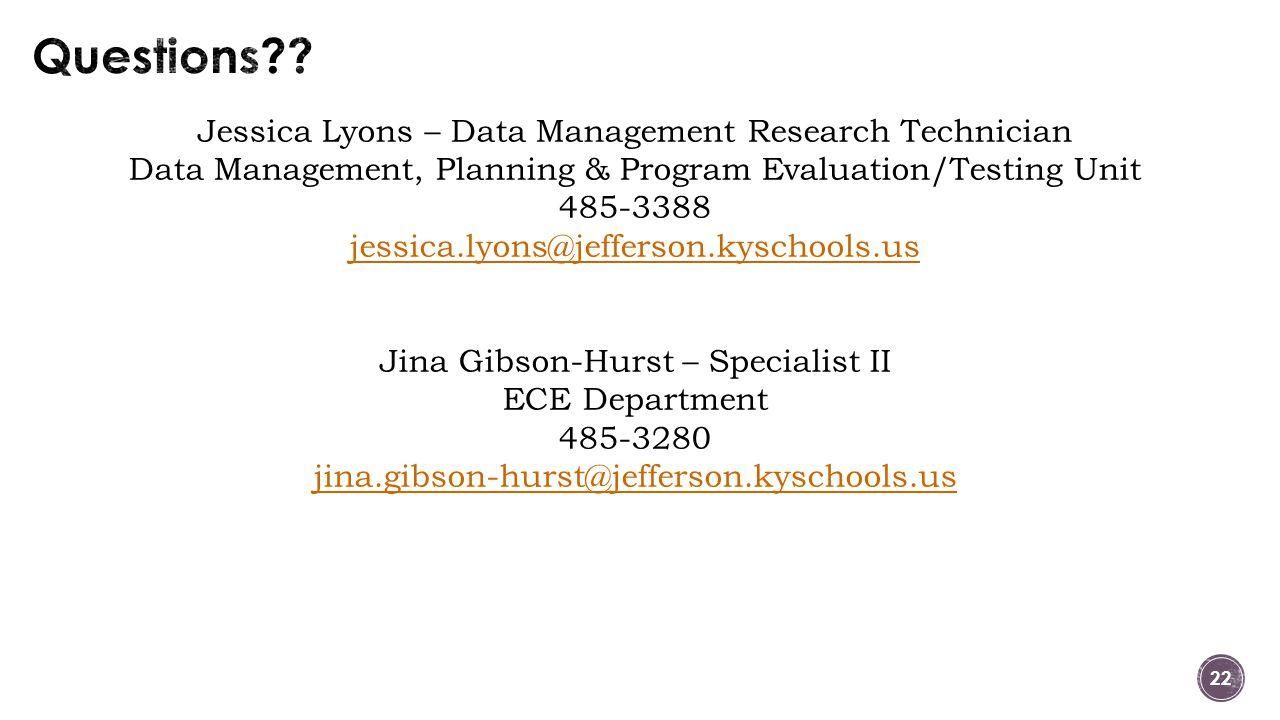 Jessica Lyons – Data Management Research Technician Data Management, Planning & Program Evaluation/Testing Unit 485-3388 jessica.lyons@jefferson.kyschools.us Jina Gibson-Hurst – Specialist II ECE Department 485-3280 jina.gibson-hurst@jefferson.kyschools.us 22