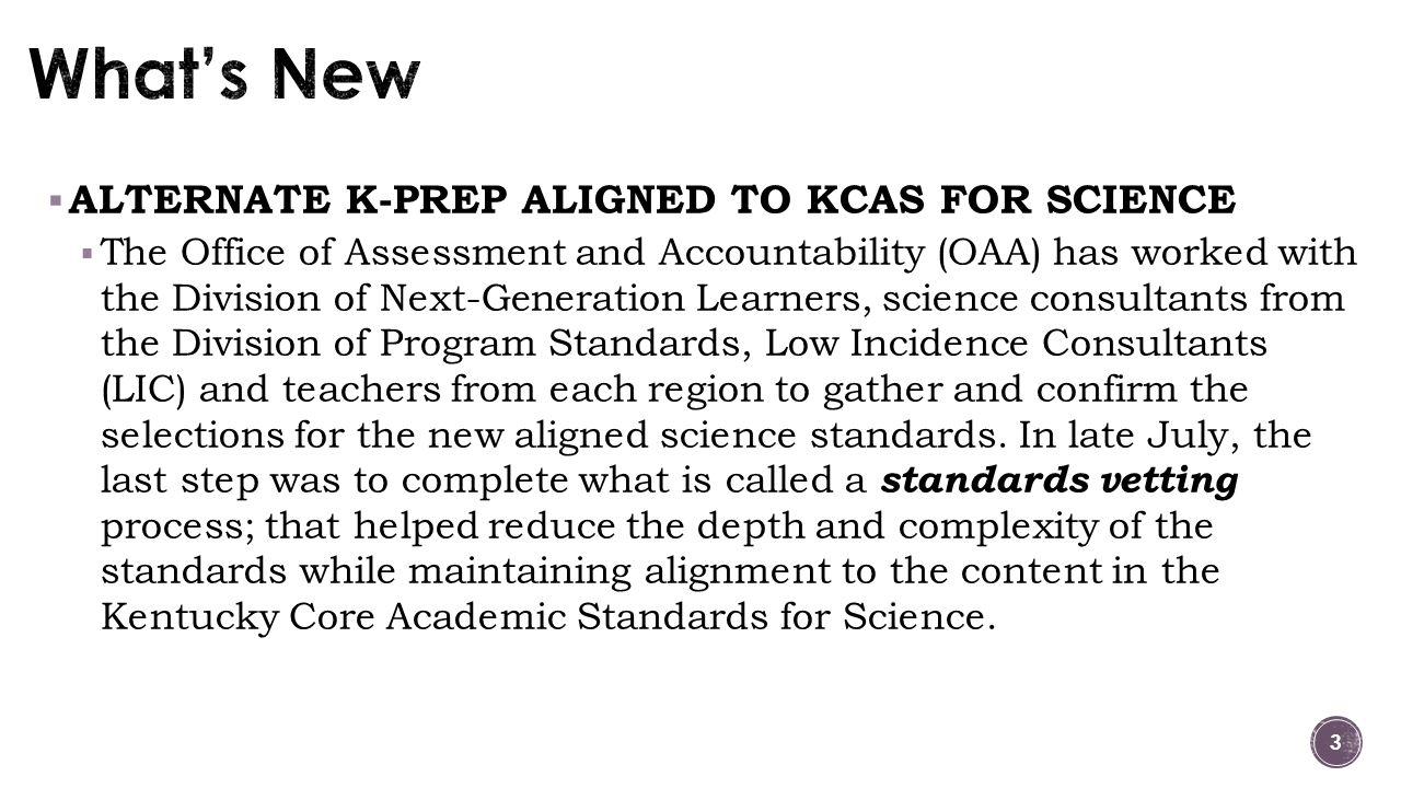 3  ALTERNATE K-PREP ALIGNED TO KCAS FOR SCIENCE  The Office of Assessment and Accountability (OAA) has worked with the Division of Next-Generation L
