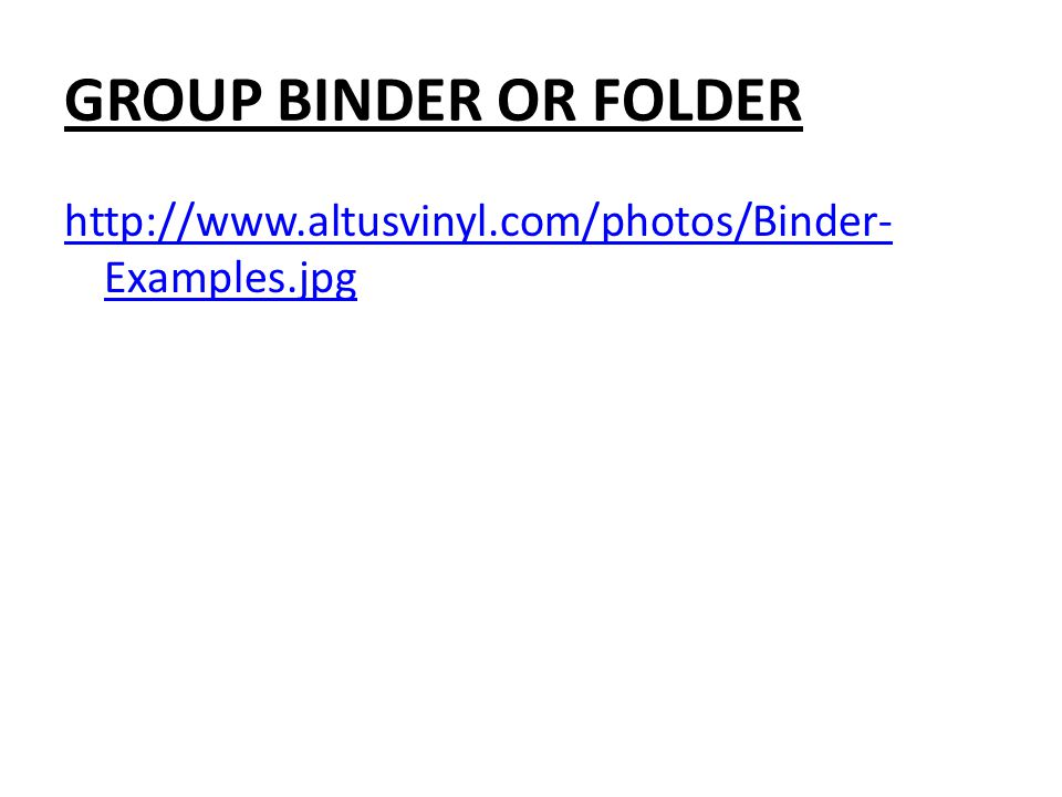 GROUP BINDER OR FOLDER http://www.altusvinyl.com/photos/Binder- Examples.jpg