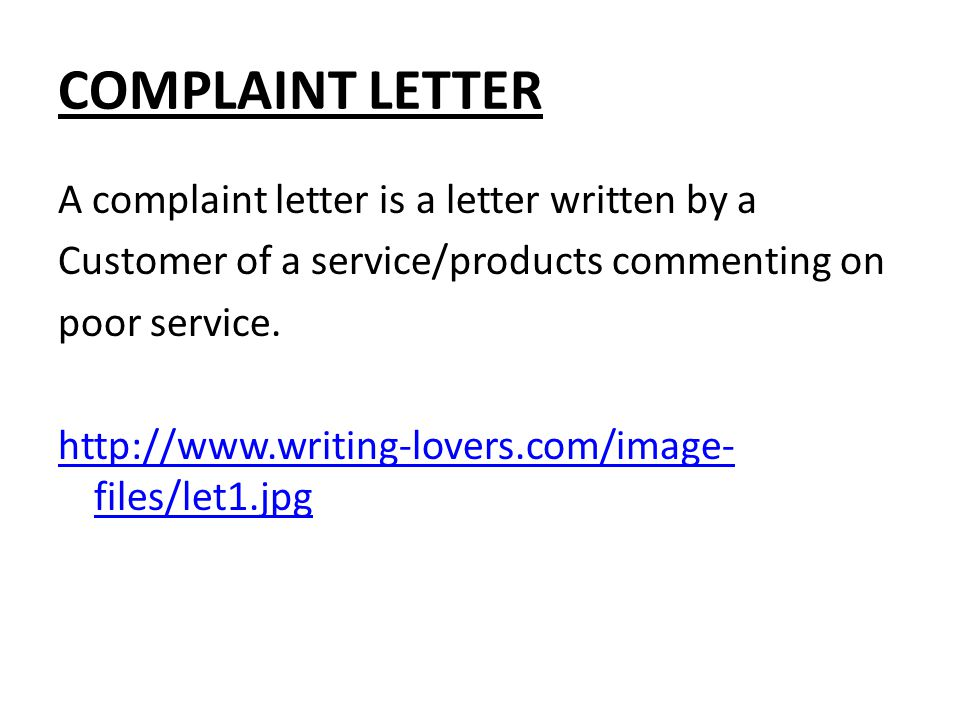 COMPLAINT LETTER A complaint letter is a letter written by a Customer of a service/products commenting on poor service.