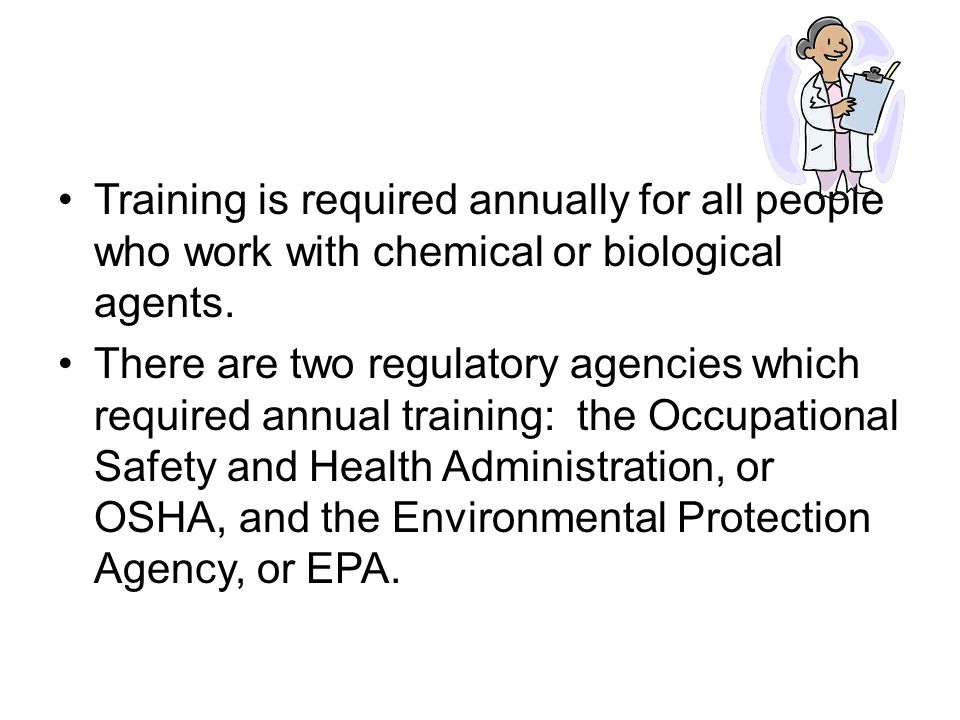 Training is required annually for all people who work with chemical or biological agents.