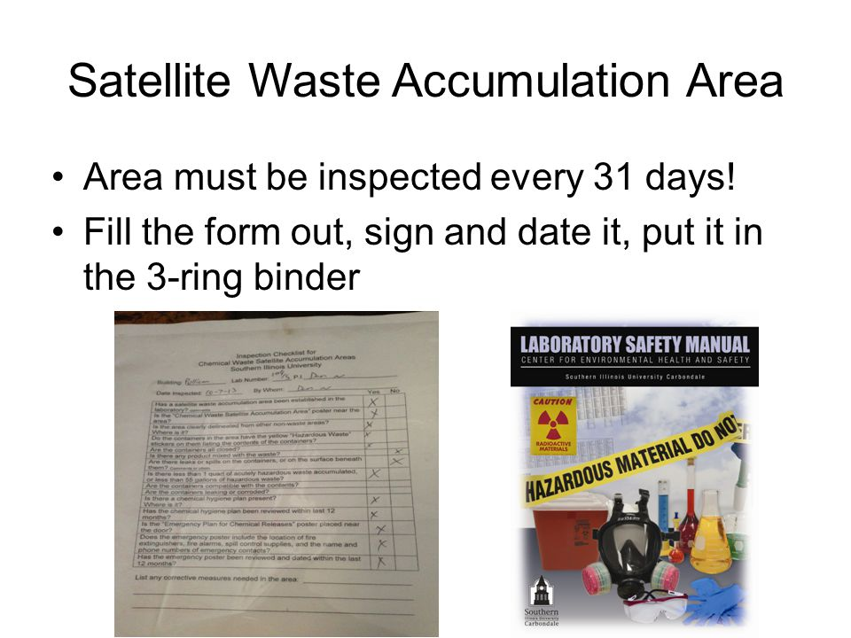 Satellite Waste Accumulation Area Area must be inspected every 31 days.
