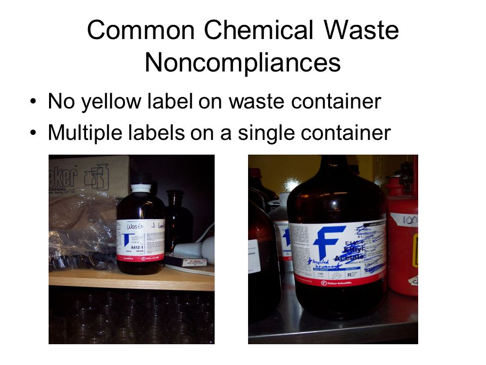 Common Chemical Waste Noncompliances No yellow label on waste container Multiple labels on a single container