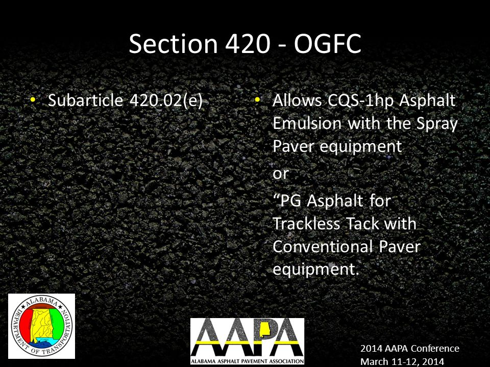 2014 AAPA Conference March 11-12, 2014 Section 420 - OGFC Subarticle 420.02(e) Allows CQS-1hp Asphalt Emulsion with the Spray Paver equipment or PG Asphalt for Trackless Tack with Conventional Paver equipment.