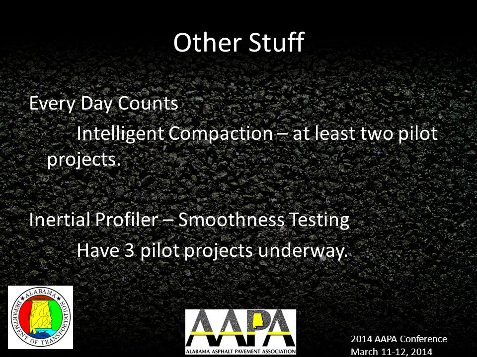 2014 AAPA Conference March 11-12, 2014 Other Stuff Every Day Counts Intelligent Compaction – at least two pilot projects.