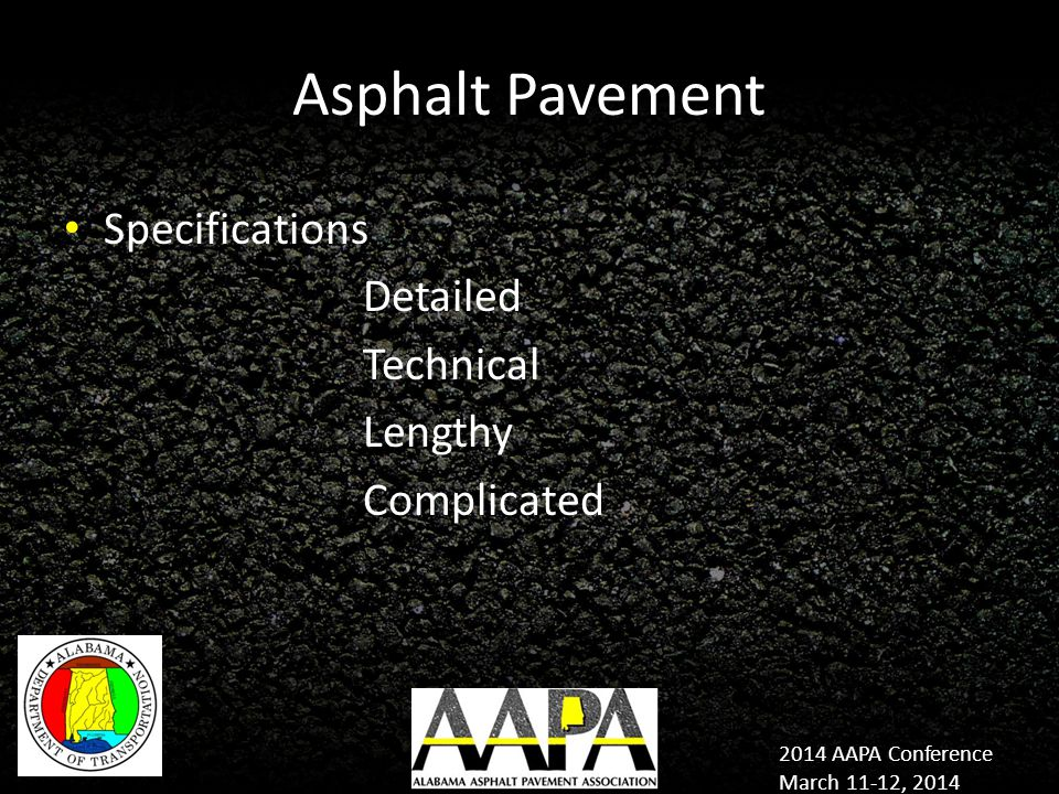 2014 AAPA Conference March 11-12, 2014 Asphalt Pavement Specifications Detailed Technical Lengthy Complicated