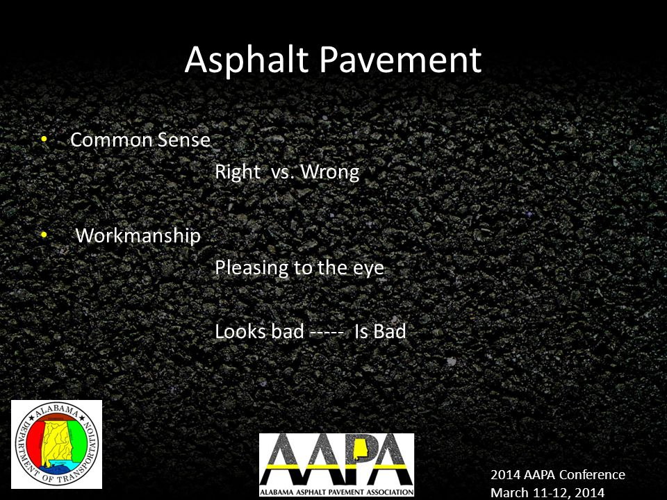2014 AAPA Conference March 11-12, 2014 Asphalt Pavement Common Sense Right vs.