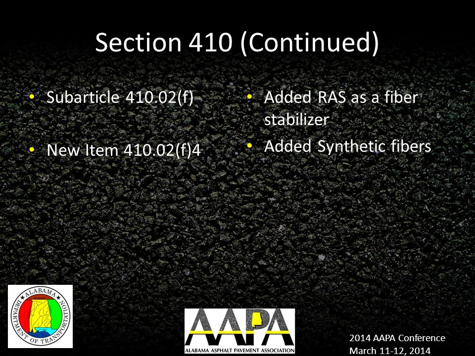 2014 AAPA Conference March 11-12, 2014 Section 410 (Continued) Subarticle 410.02(f) New Item 410.02(f)4 Added RAS as a fiber stabilizer Added Synthetic fibers