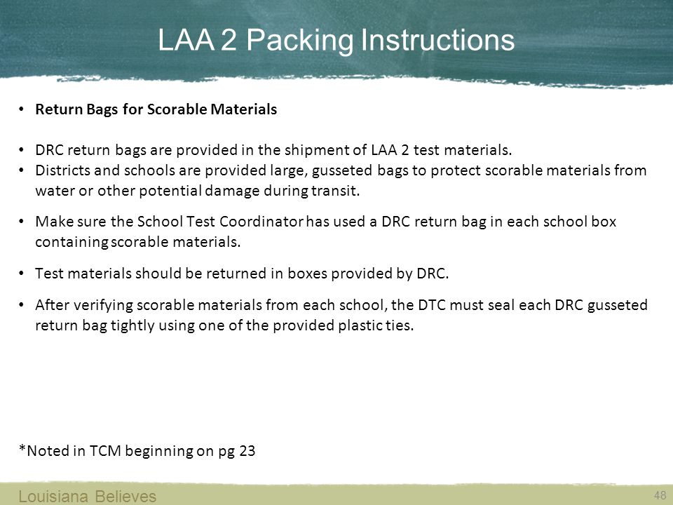 LAA 2 Packing Instructions 48 Louisiana Believes Return Bags for Scorable Materials DRC return bags are provided in the shipment of LAA 2 test materials.