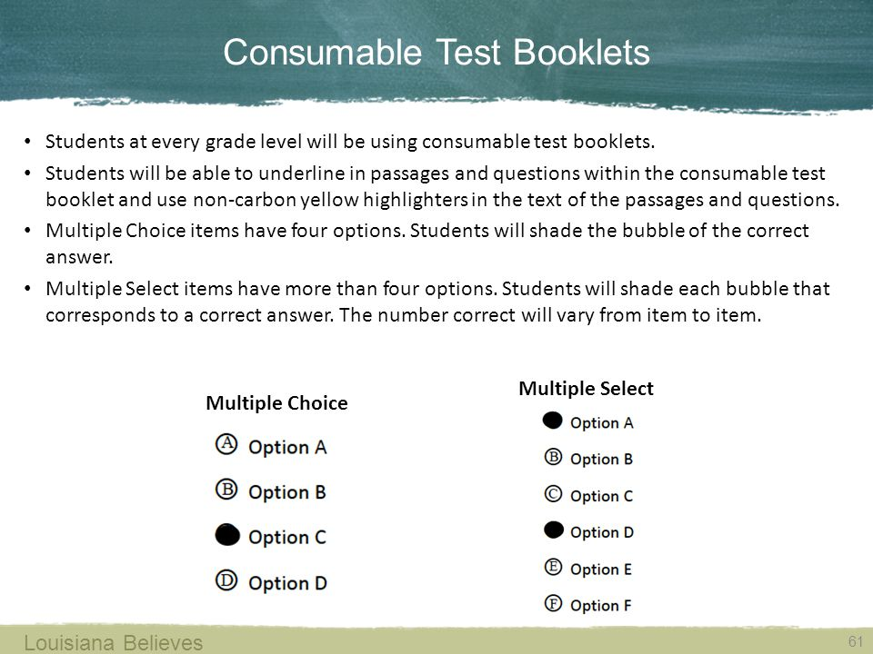 Consumable Test Booklets 61 Louisiana Believes Students at every grade level will be using consumable test booklets.