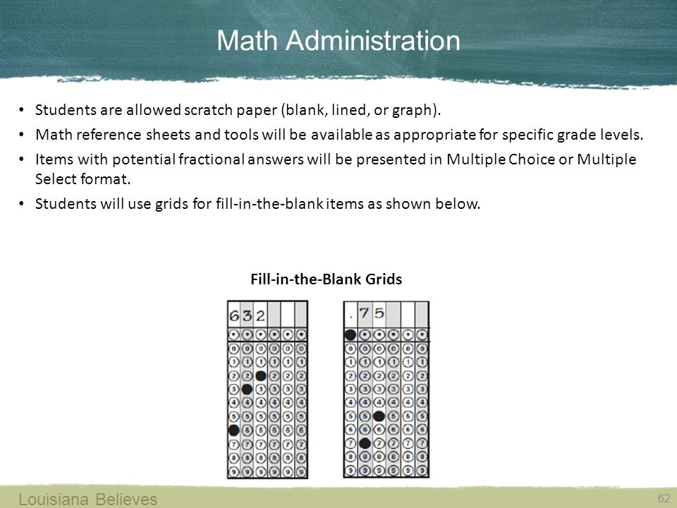 Math Administration 62 Louisiana Believes Students are allowed scratch paper (blank, lined, or graph).