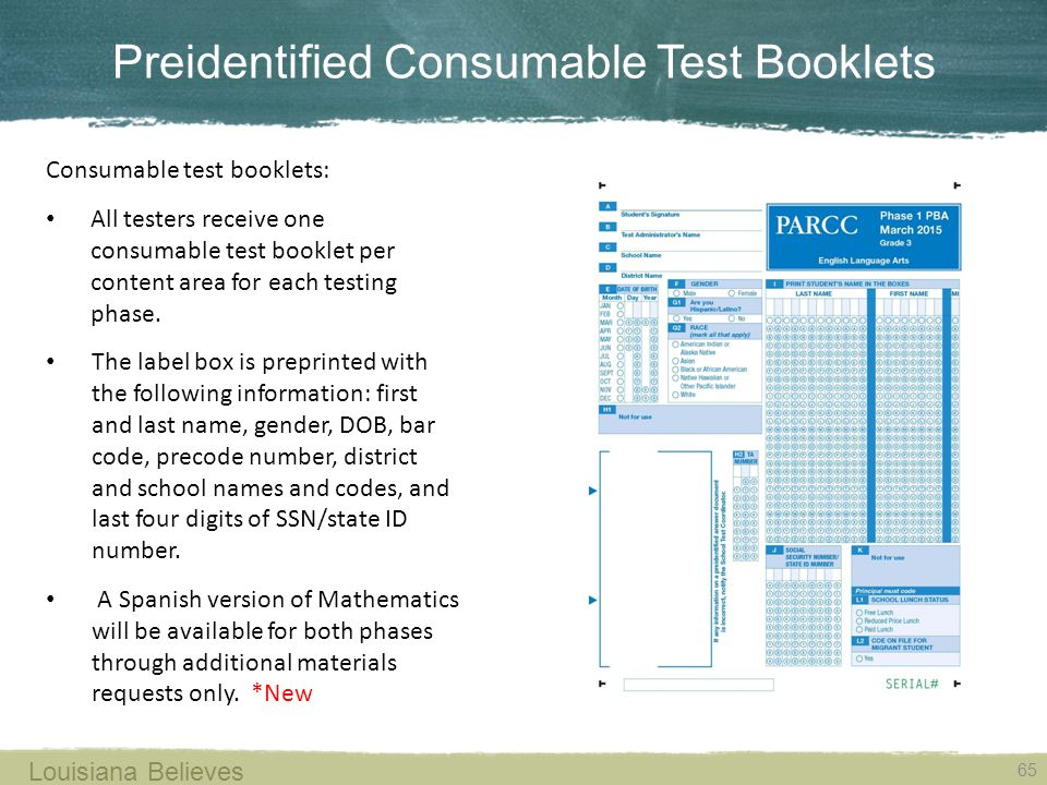 Preidentified Consumable Test Booklets 65 Louisiana Believes Consumable test booklets: All testers receive one consumable test booklet per content area for each testing phase.