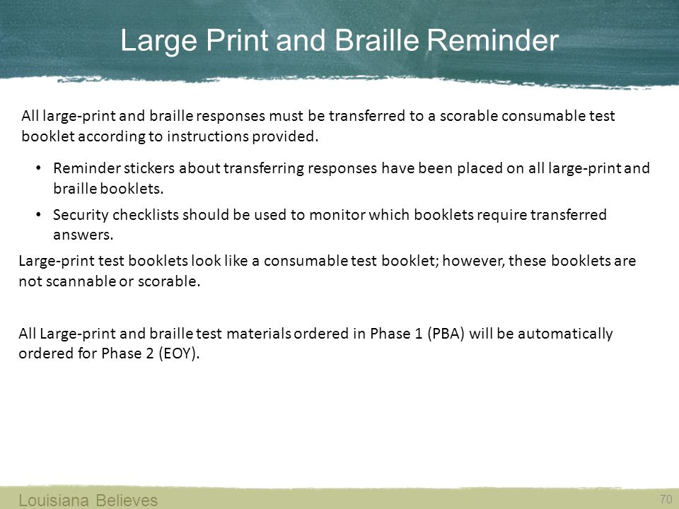 Large Print and Braille Reminder 70 Louisiana Believes All large-print and braille responses must be transferred to a scorable consumable test booklet according to instructions provided.
