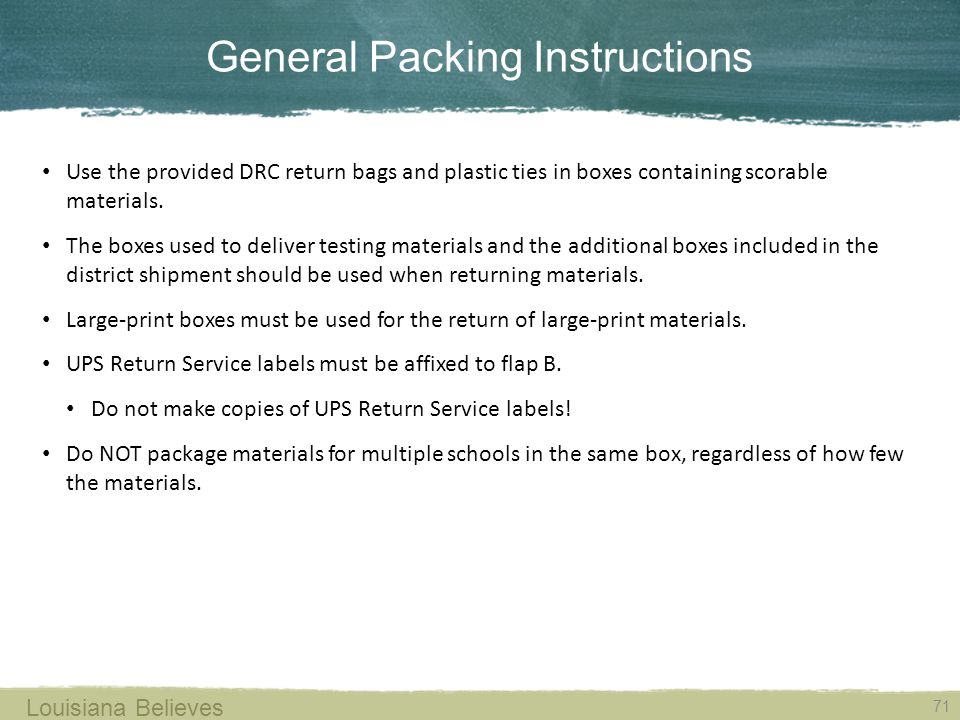 General Packing Instructions 71 Louisiana Believes Use the provided DRC return bags and plastic ties in boxes containing scorable materials.