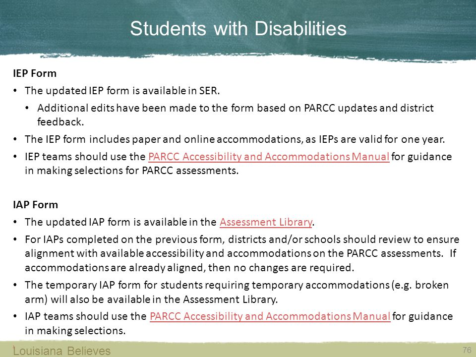 Students with Disabilities 76 Louisiana Believes IEP Form The updated IEP form is available in SER.