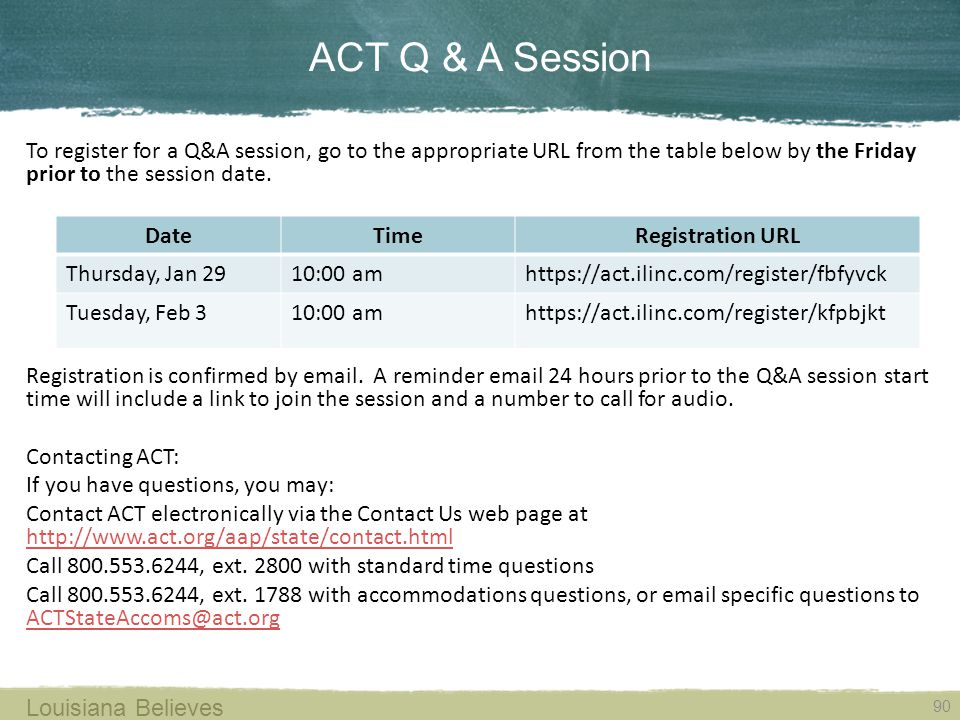 ACT Q & A Session 90 Louisiana Believes To register for a Q&A session, go to the appropriate URL from the table below by the Friday prior to the session date.