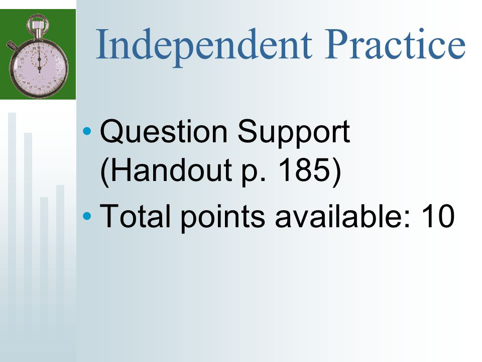 Independent Practice Question Support (Handout p. 185) Total points available: 10