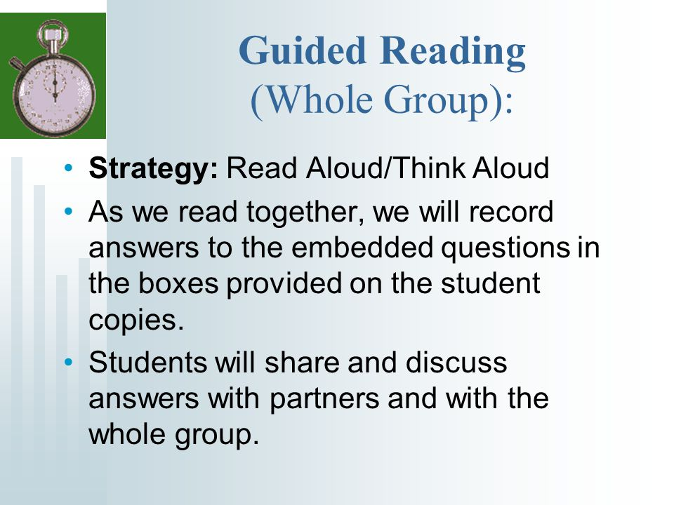 Guided Reading (Whole Group): Strategy: Read Aloud/Think Aloud As we read together, we will record answers to the embedded questions in the boxes provided on the student copies.