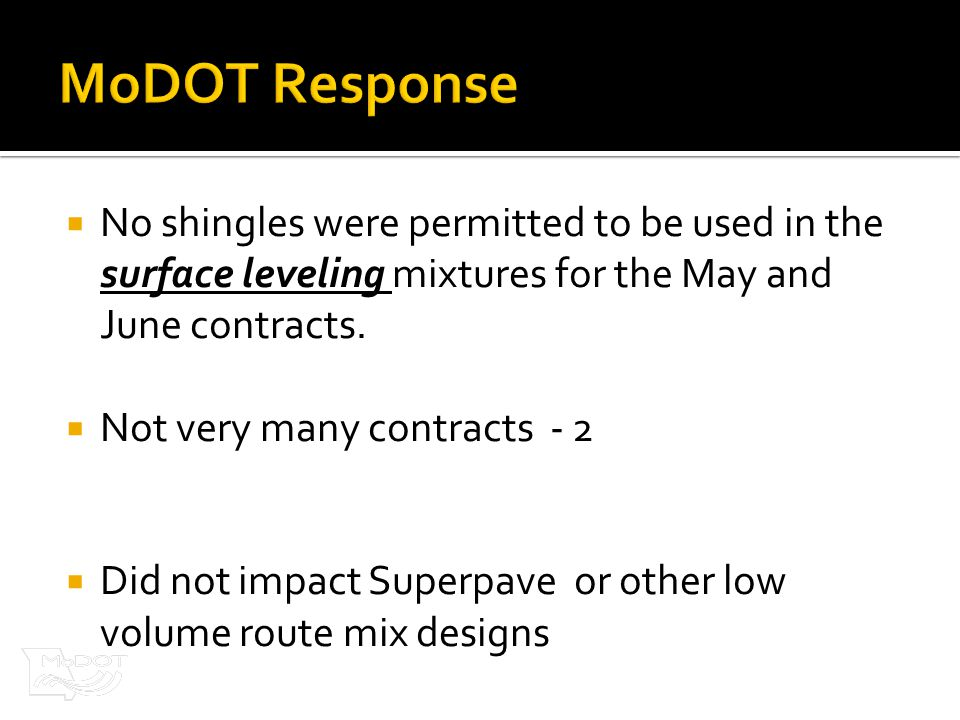  No shingles were permitted to be used in the surface leveling mixtures for the May and June contracts.  Not very many contracts - 2  Did not impac