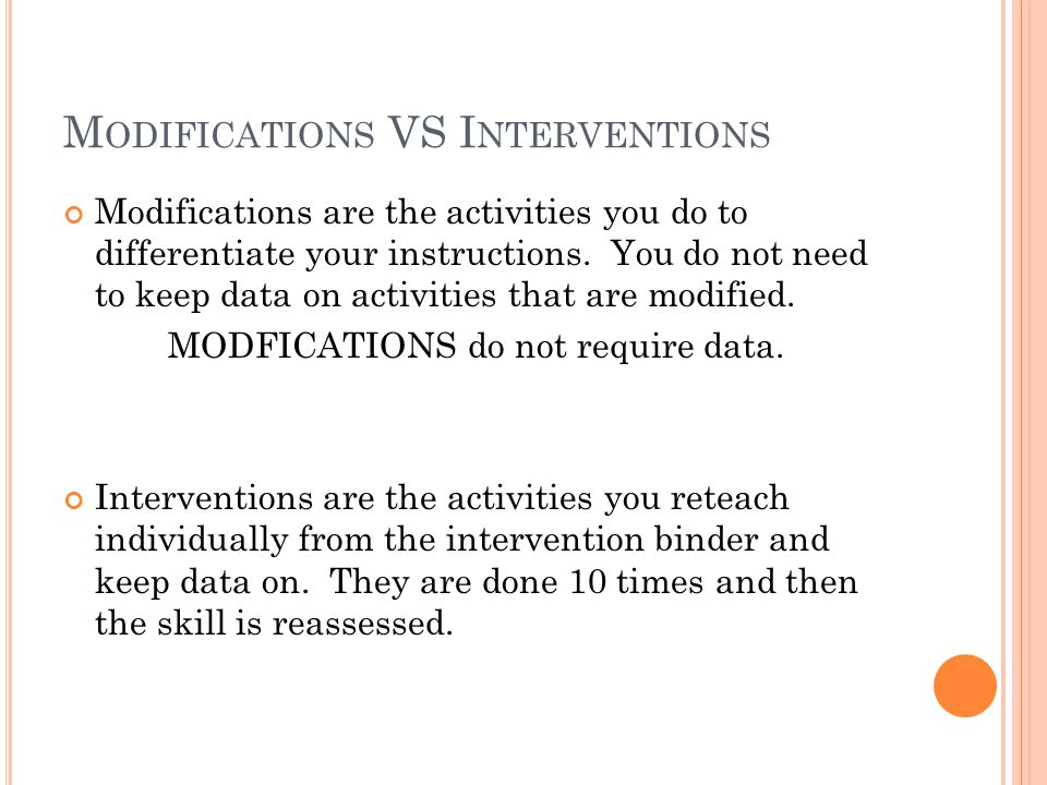 M ODIFICATIONS VS I NTERVENTIONS Modifications are the activities you do to differentiate your instructions.