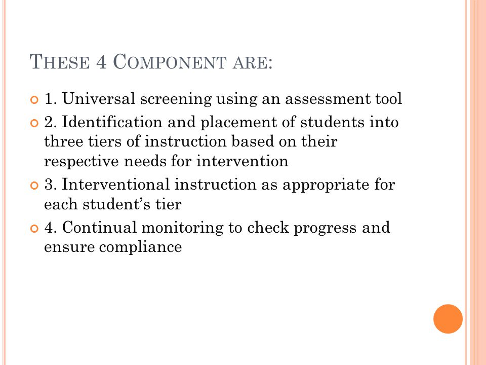 T HESE 4 C OMPONENT ARE : 1. Universal screening using an assessment tool 2.
