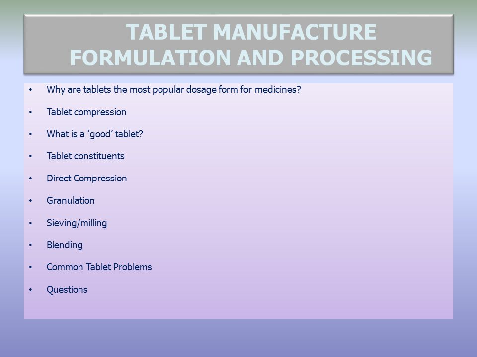 Why are tablets the most popular dosage form for medicines? Tablet compression What is a 'good' tablet? Tablet constituents Direct Compression Granula