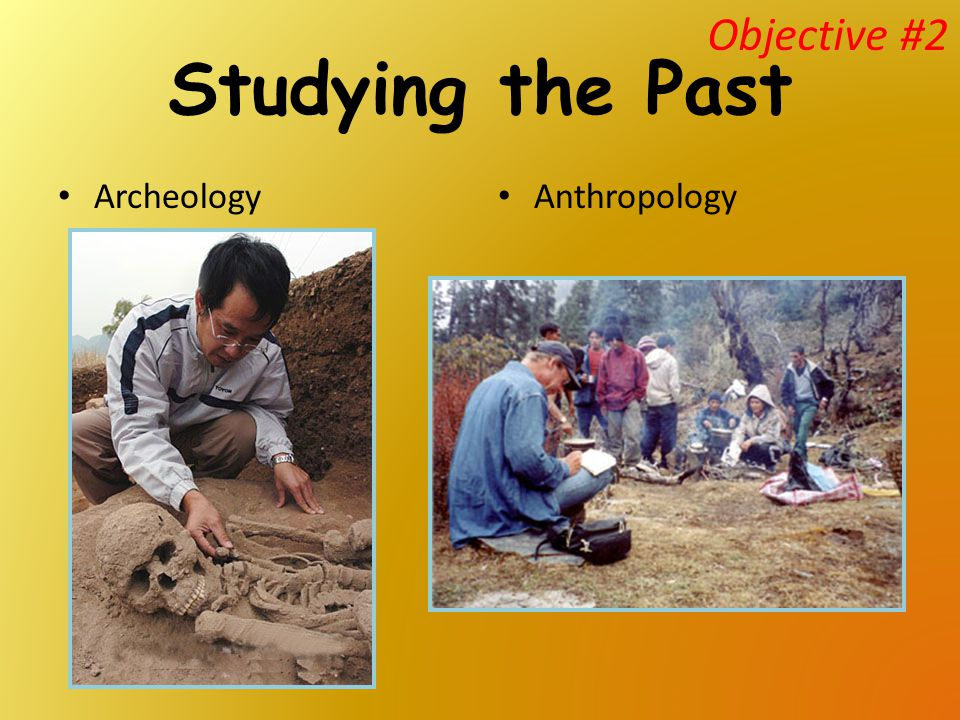 Studying the Past Archeology Anthropology Objective #2