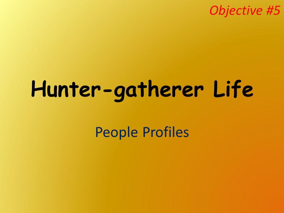 Hunter-gatherer Life People Profiles Objective #5