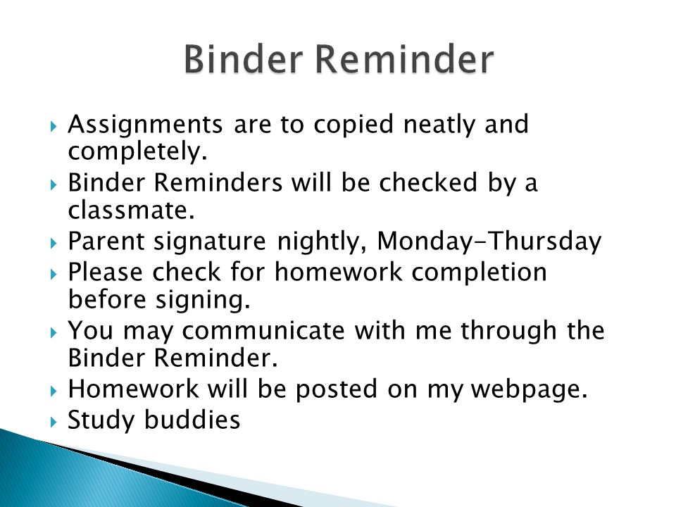  45 minutes to 1 hour of homework daily, not including independent reading  30 minutes of independent reading nightly (no exceptions)/Reading Log- Please do not sign the reading log in advance.
