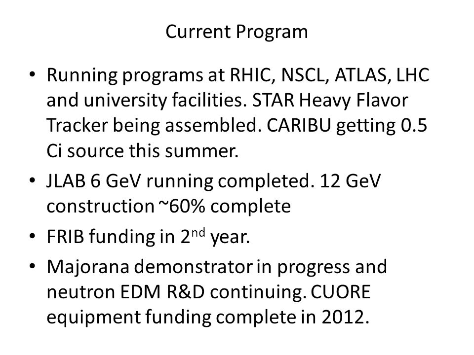 Current Program Running programs at RHIC, NSCL, ATLAS, LHC and university facilities.
