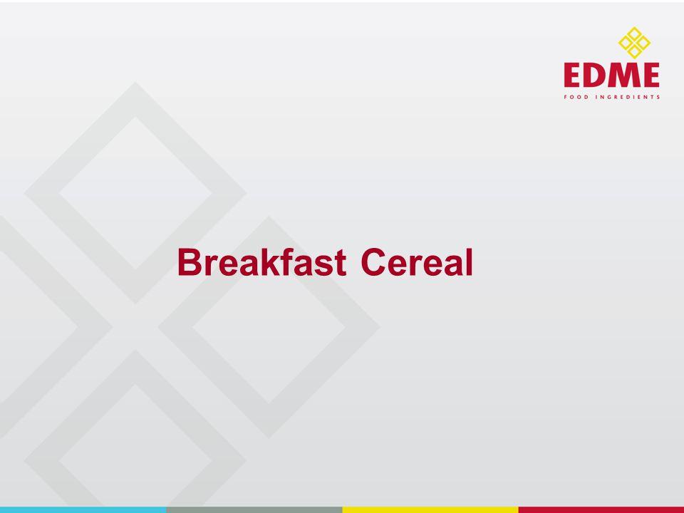 Summary of Edme materials in Breakfast Cereals Proven use Cereal Bars, Cooked Cereals, Porridge, Extruded Cereals, Breakfast Biscuits, Muesli……..