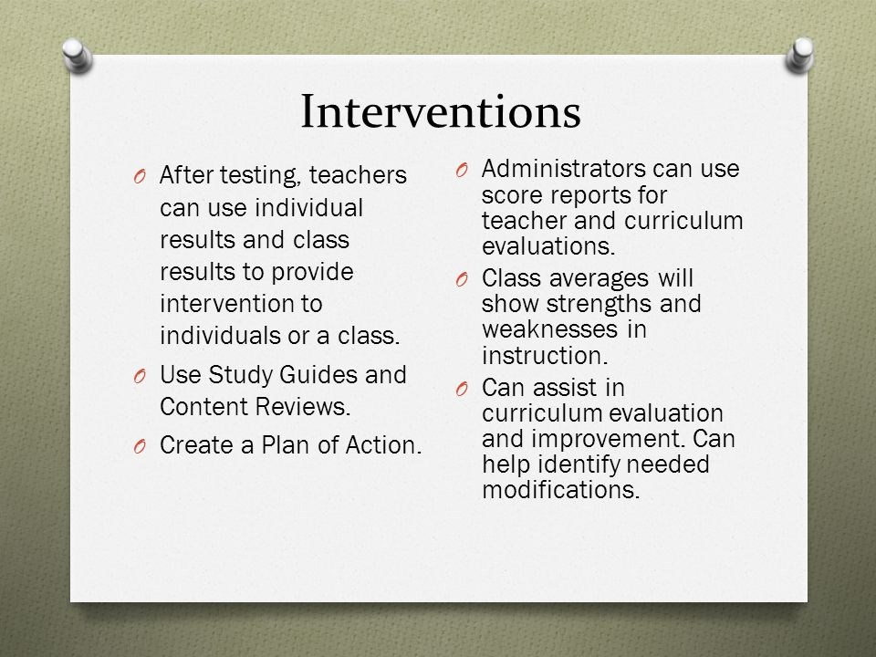 O After testing, teachers can use individual results and class results to provide intervention to individuals or a class.