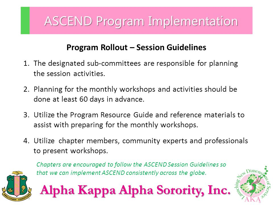 Alpha Kappa Alpha Sorority, Inc. ASCEND Program Implementation Program Rollout – Session Guidelines 1.The designated sub-committees are responsible fo