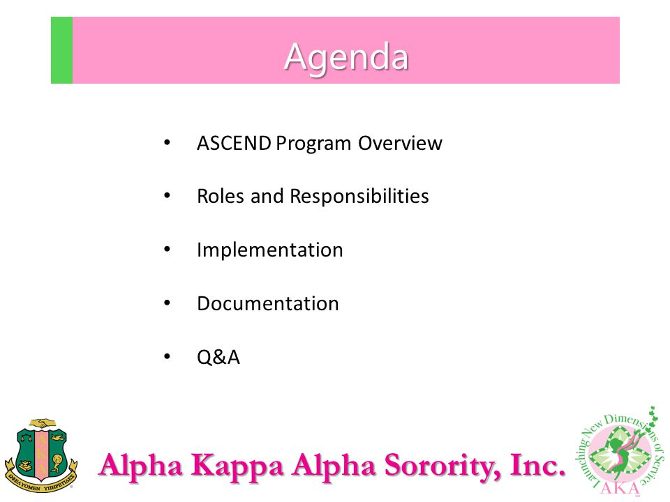 Alpha Kappa Alpha Sorority, Inc. Agenda ASCEND Program Overview Roles and Responsibilities Implementation Documentation Q&A