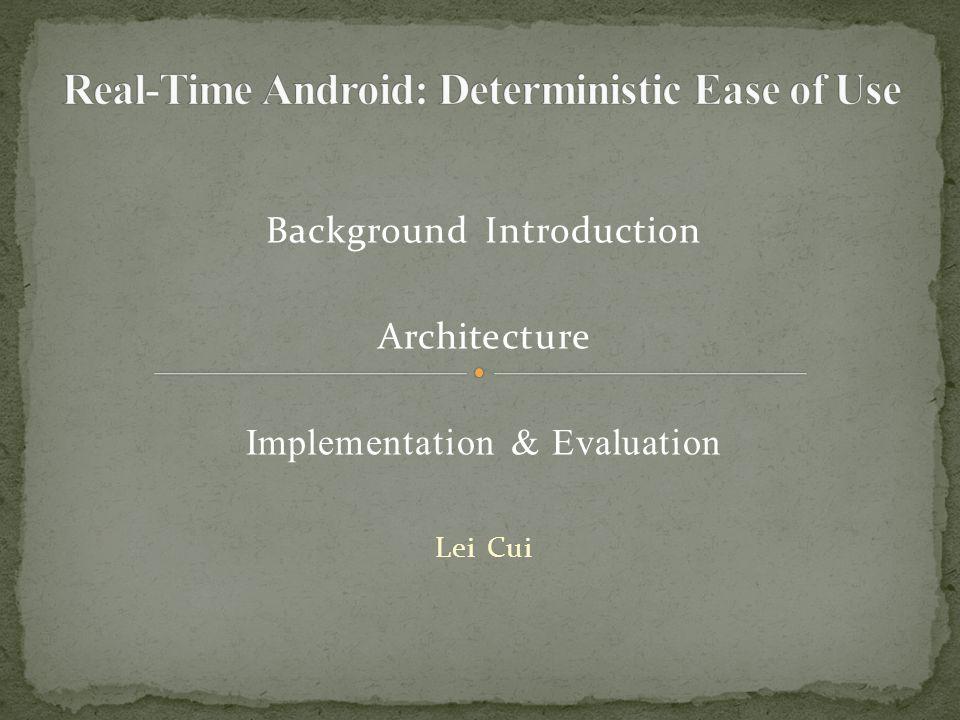 Background Introduction Architecture Implementation & Evaluation Lei Cui