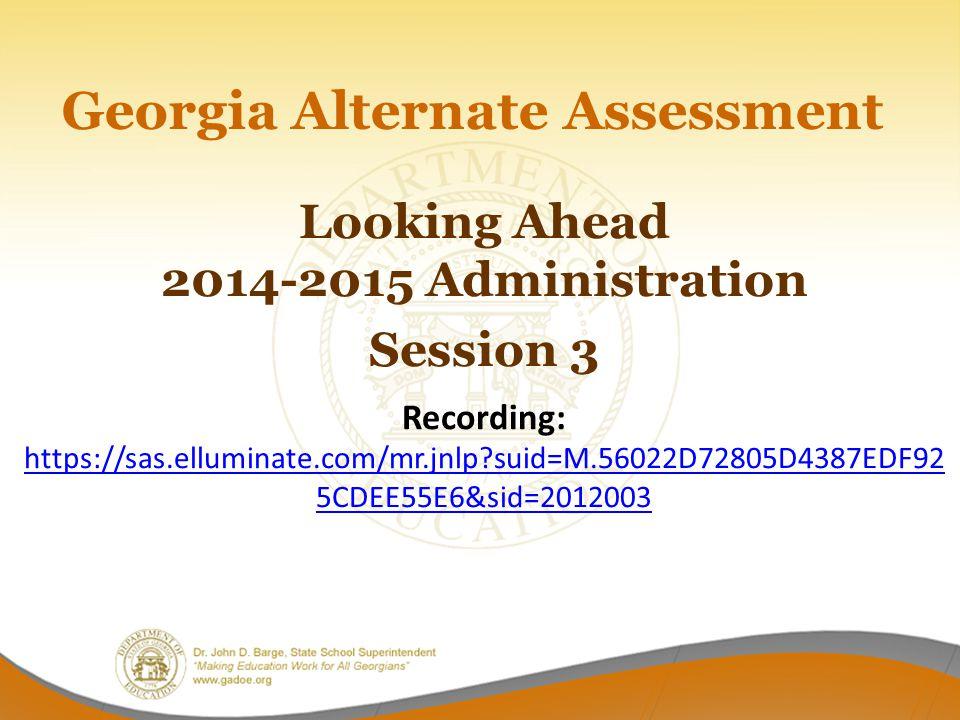 Looking Ahead 2014-2015 Administration Session 3 Recording: https://sas.elluminate.com/mr.jnlp?suid=M.56022D72805D4387EDF92 5CDEE55E6&sid=2012003 http