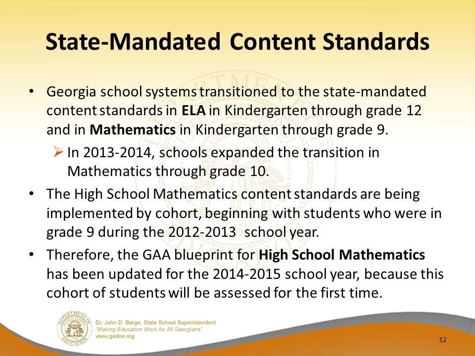 State-Mandated Content Standards Georgia school systems transitioned to the state-mandated content standards in ELA in Kindergarten through grade 12 a