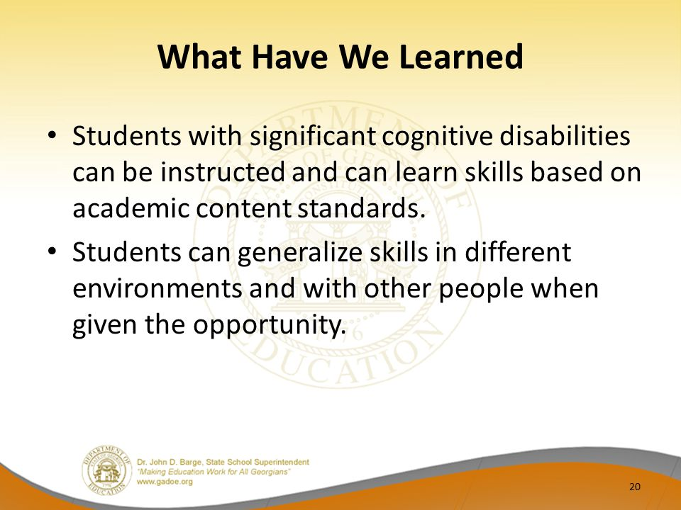What Have We Learned Students with significant cognitive disabilities can be instructed and can learn skills based on academic content standards. Stud